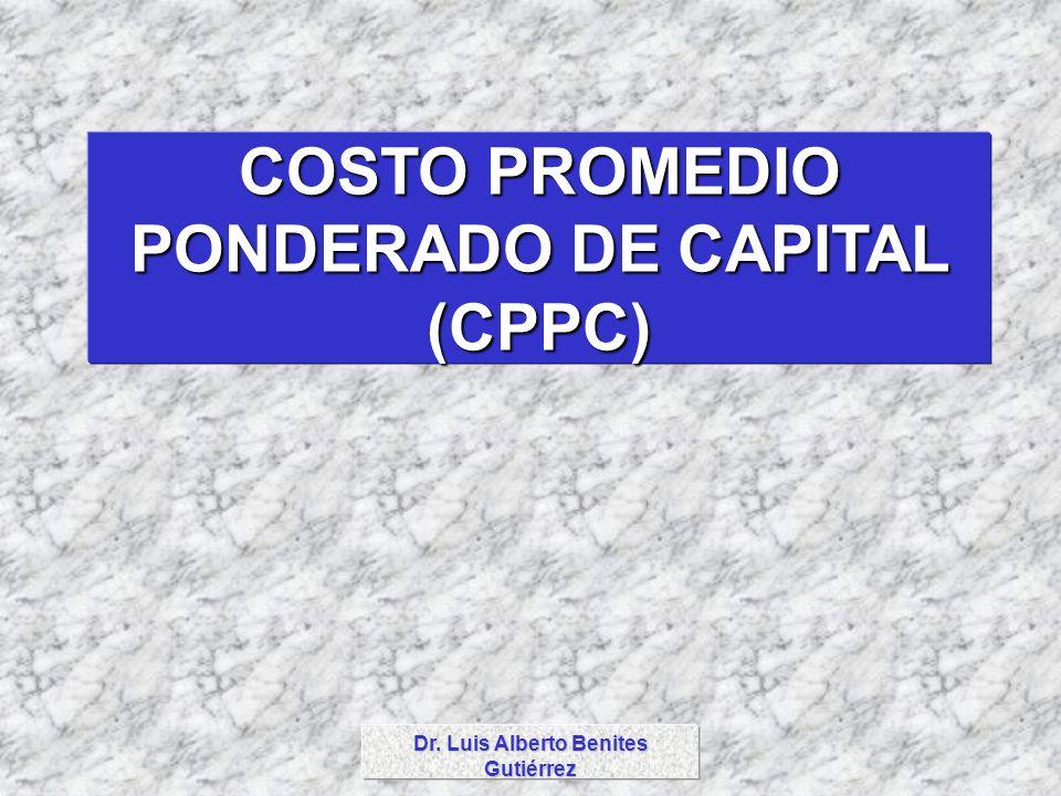 Dr. Luis Alberto Benites Gutiérrez COSTO PROMEDIO PONDERADO DE CAPITAL (CPPC)
