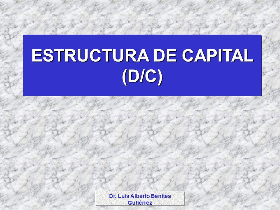 Dr. Luis Alberto Benites Gutiérrez ESTRUCTURA DE CAPITAL (D/C)