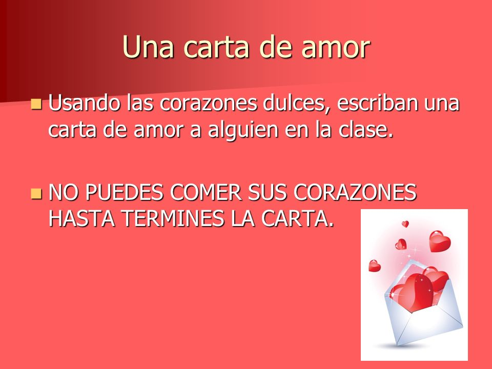 Una carta de amor Usando las corazones dulces, escriban una carta de amor a alguien en la clase. Usando las corazones dulces, escriban una carta de am