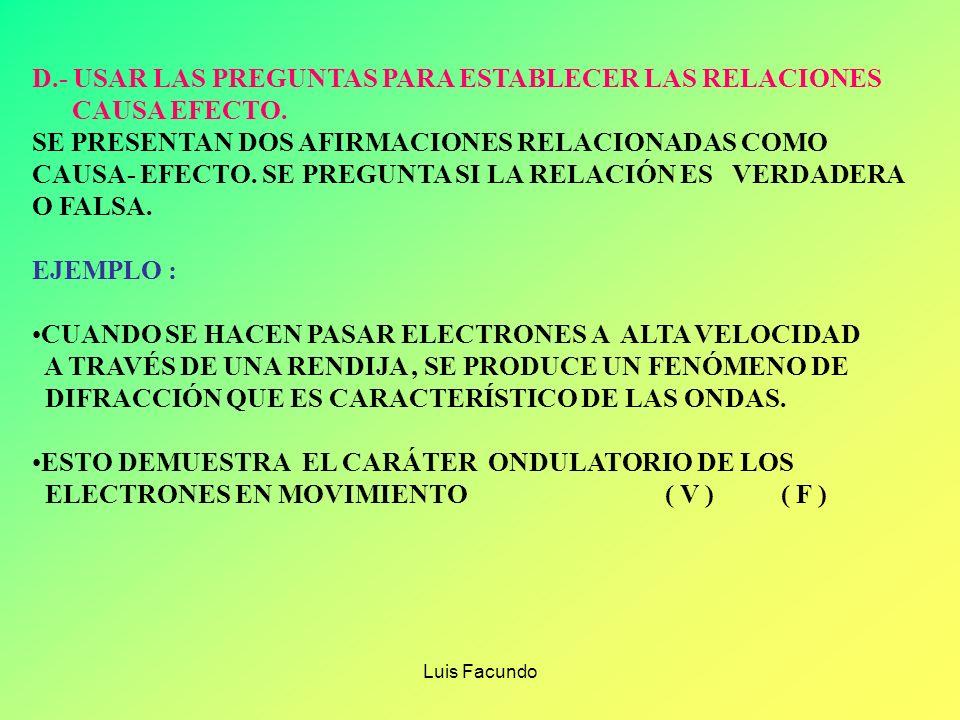 Luis Facundo D.- USAR LAS PREGUNTAS PARA ESTABLECER LAS RELACIONES CAUSA EFECTO. SE PRESENTAN DOS AFIRMACIONES RELACIONADAS COMO CAUSA- EFECTO. SE PRE