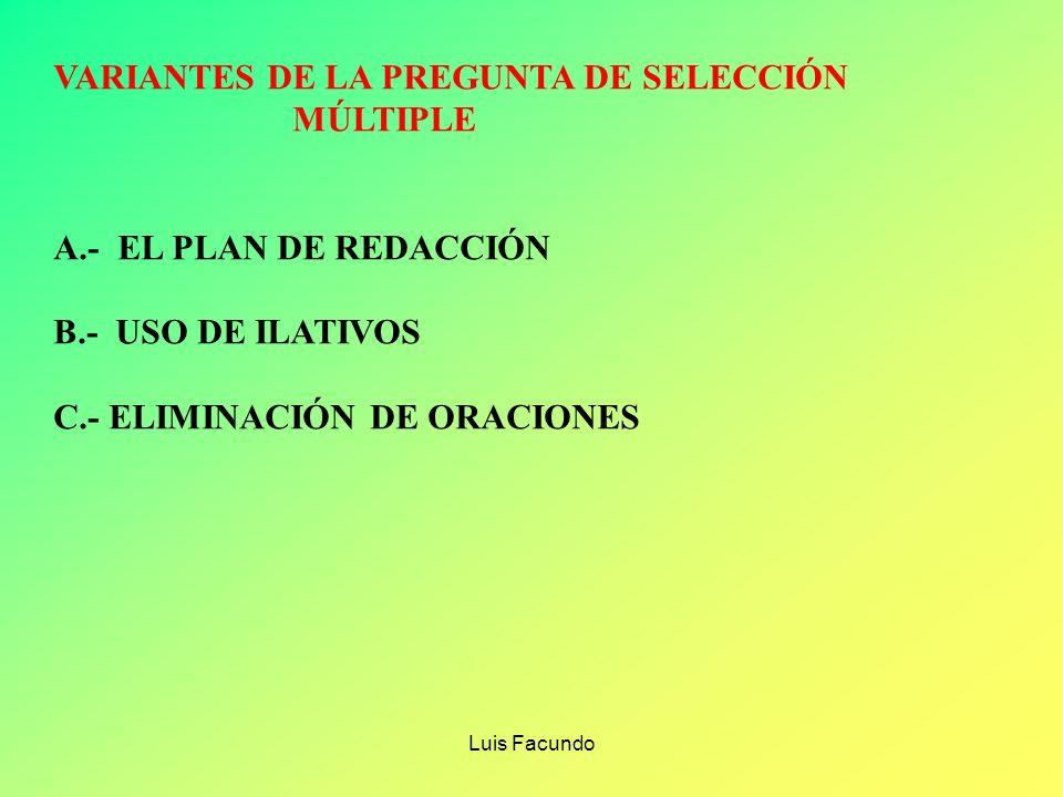 Luis Facundo ES UN ENUCIADO FORMULADO COMO PREGUNTA DIRECTA O AFIRMACIÓN INCOMPLETA LAS RESPUESTAS ( 3, 4 Ó 5 ) SE PRESENTAN COMO SOLUCIONES PROBABLES