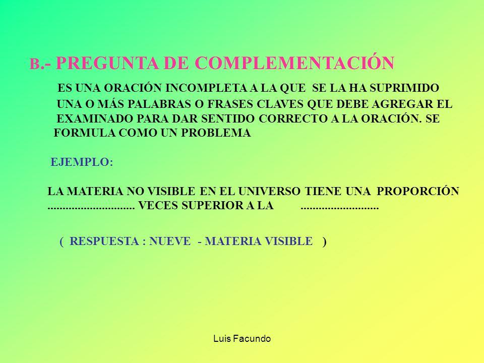 Luis Facundo DEMANDAN UNA RESPUESTA CORTA LA PREGUNTA DE RESPUESTA BREVE SE FORMULA COMO PREGUNTA LA PREGUNTA DE COMPLEMENTACIÓN TIENE LA FORMA DE UNA