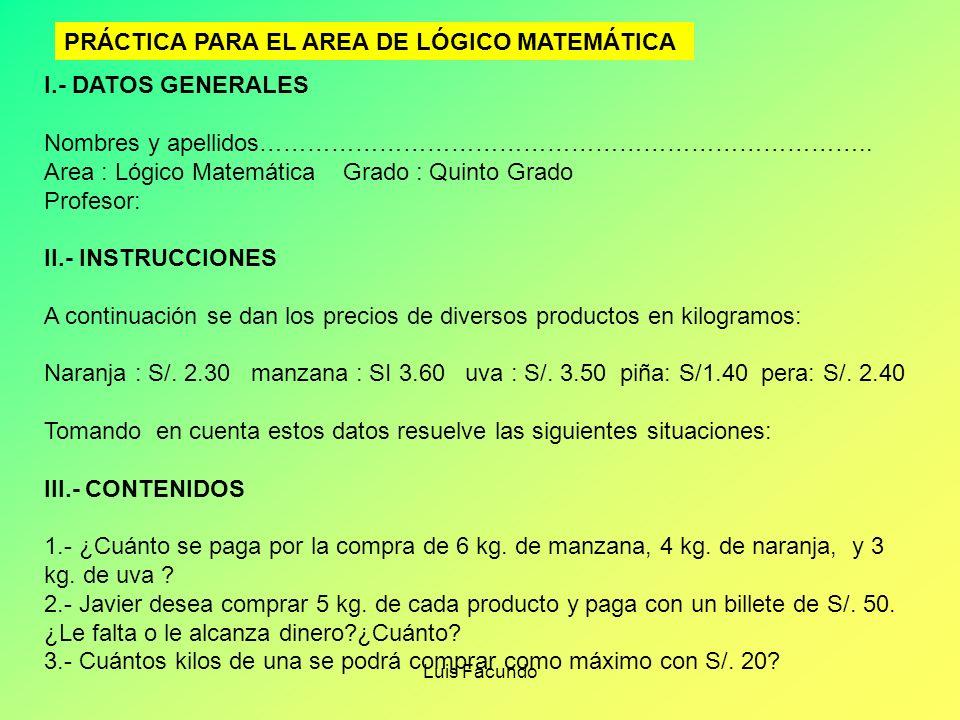 Luis Facundo ESTRUCTURA DE UNA FICHA DE APLICACIÓN 1.- Datos generales ( Nombres, apellidos, área, curso, sección, etc. 2.- Instrucciones 3.- Contenid