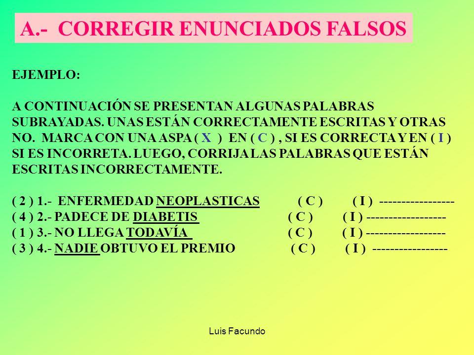 Luis Facundo A.- CORREGIR LOS ENUNCIADOS FALSOS B.- UTILIZAR LAS PREGUNTA DE DOBLE ALTENATIVA EN UN MATERIAL DE ESTÍMULO QUE SE PROPORCIONE C.- AGRUPA