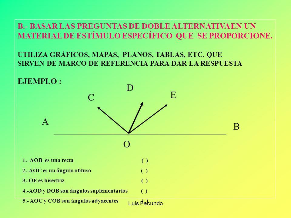 Luis Facundo B.- BASAR LAS PREGUNTAS DE DOBLE ALTERNATIVA EN UN MATERIAL DE ESTÍMULO ESPECÍFICO QUE SE PROPORCIONE.