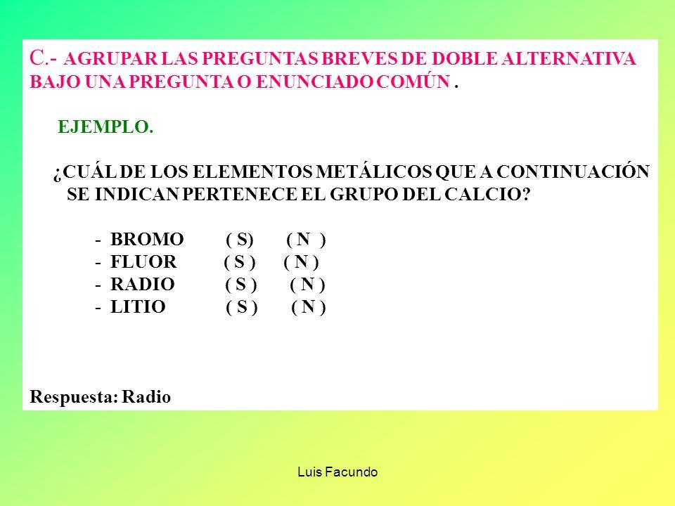Luis Facundo C.- AGRUPAR LAS PREGUNTAS BREVES DE DOBLE ALTERNATIVA BAJO UNA PREGUNTA O ENUNCIADO COMÚN.