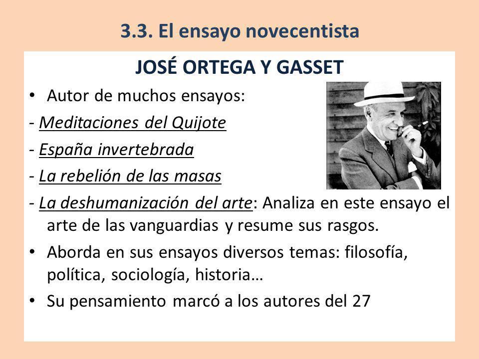 JOSÉ ORTEGA Y GASSET Autor de muchos ensayos: - Meditaciones del Quijote - España invertebrada - La rebelión de las masas - La deshumanización del art