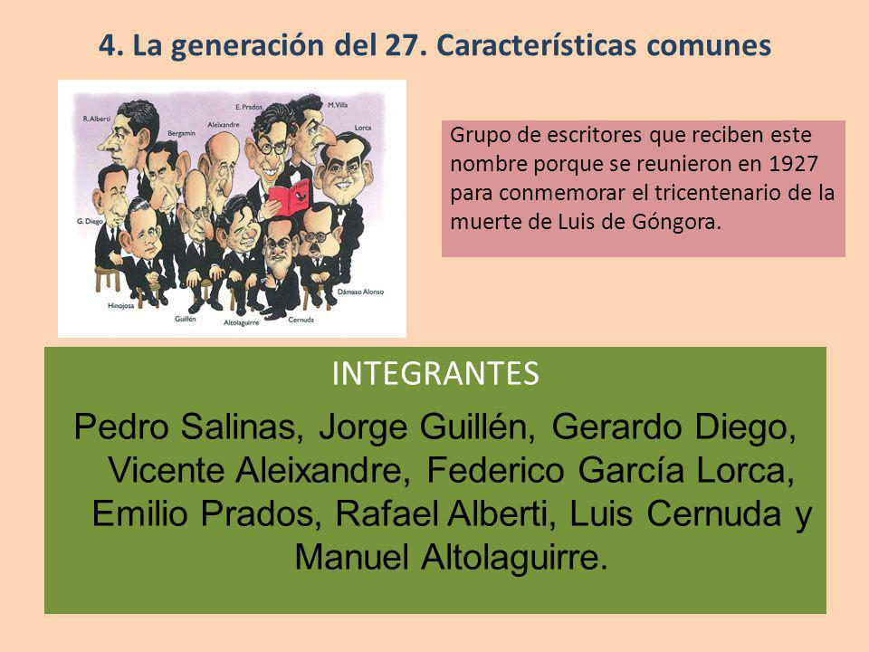 Grupo de escritores que reciben este nombre porque se reunieron en 1927 para conmemorar el tricentenario de la muerte de Luis de Góngora. 4. La genera