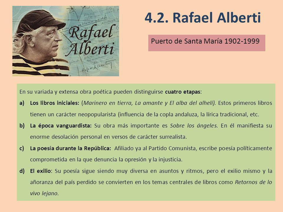 4.2. Rafael Alberti Puerto de Santa María 1902-1999 En su variada y extensa obra poética pueden distinguirse cuatro etapas: a)Los libros iniciales: (M