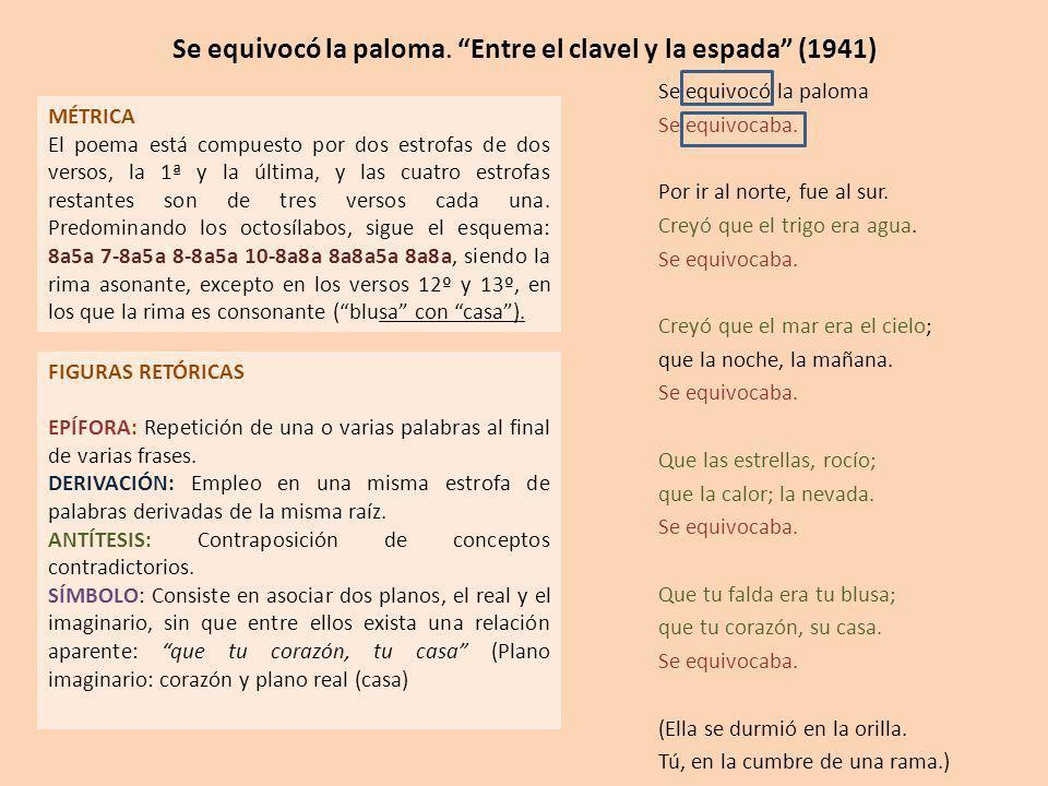 Se equivocó la paloma. Entre el clavel y la espada (1941) MÉTRICA El poema está compuesto por dos estrofas de dos versos, la 1ª y la última, y las cua