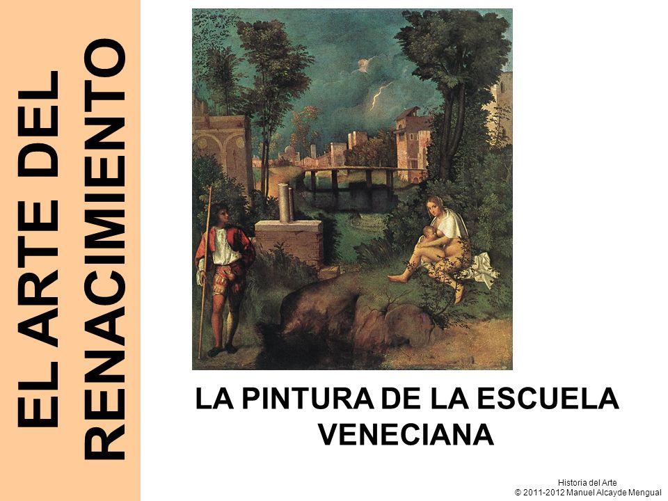 EL ARTE DEL RENACIMIENTO LA PINTURA DE LA ESCUELA VENECIANA Historia del Arte © 2011-2012 Manuel Alcayde Mengual