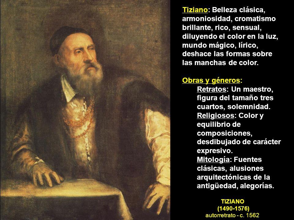 TIZIANO (1490-1576) autorretrato - c. 1562 Tiziano: Belleza clásica, armoniosidad, cromatismo brillante, rico, sensual, diluyendo el color en la luz,