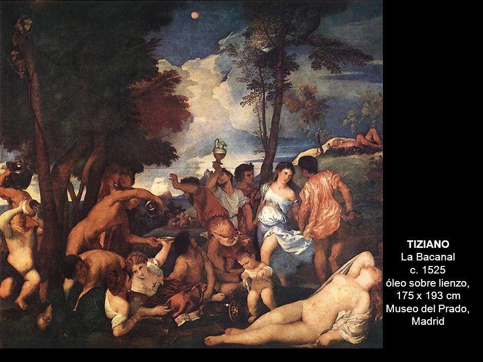 TIZIANO La Bacanal c. 1525 óleo sobre lienzo, 175 x 193 cm Museo del Prado, Madrid