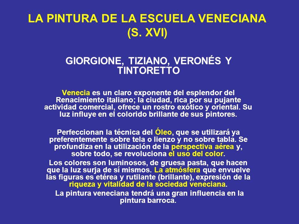 LA PINTURA DE LA ESCUELA VENECIANA (S. XVI) GIORGIONE, TIZIANO, VERONÉS Y TINTORETTO Venecia es un claro exponente del esplendor del Renacimiento ital