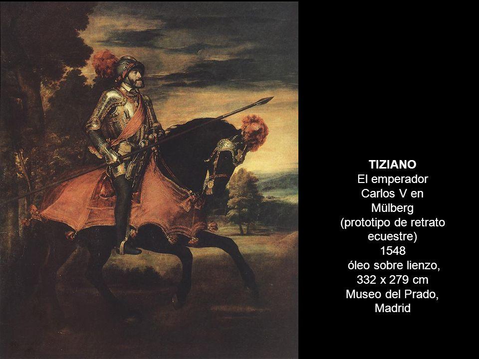 TIZIANO El emperador Carlos V en Mülberg (prototipo de retrato ecuestre) 1548 óleo sobre lienzo, 332 x 279 cm Museo del Prado, Madrid