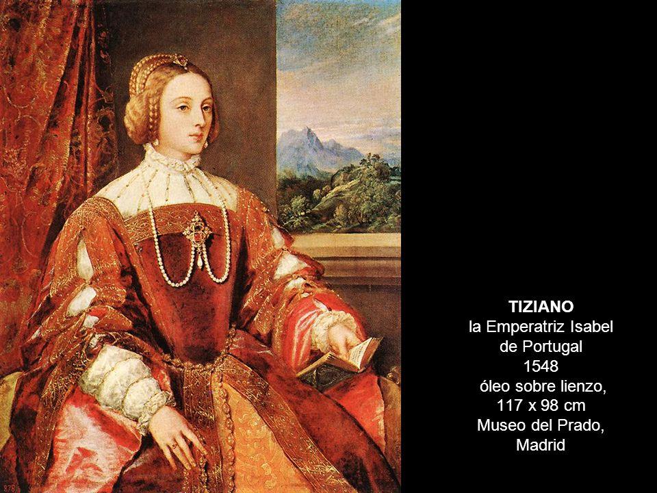 TIZIANO la Emperatriz Isabel de Portugal 1548 óleo sobre lienzo, 117 x 98 cm Museo del Prado, Madrid
