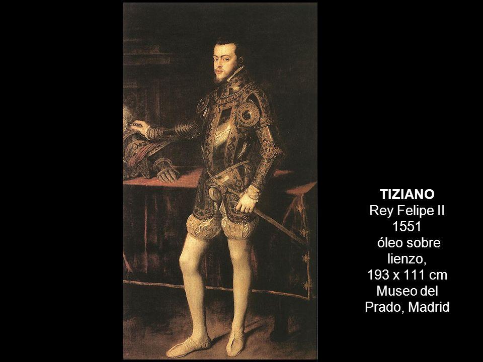 TIZIANO Rey Felipe II 1551 óleo sobre lienzo, 193 x 111 cm Museo del Prado, Madrid