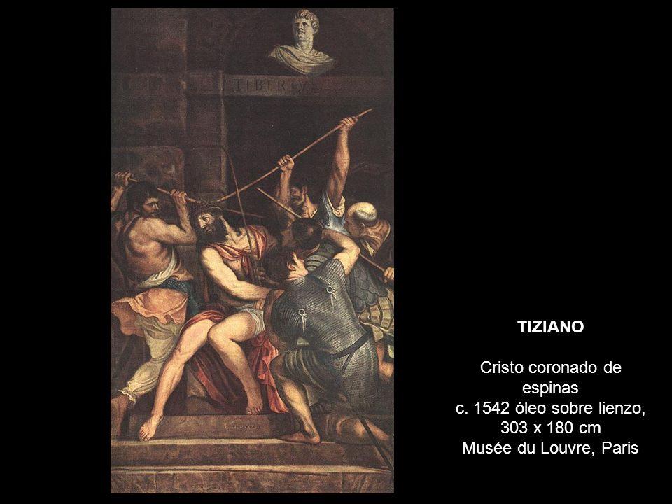 TIZIANO Cristo coronado de espinas c. 1542 óleo sobre lienzo, 303 x 180 cm Musée du Louvre, Paris