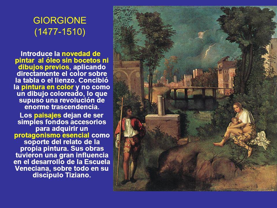 GIORGIONE (1477-1510) Introduce la novedad de pintar al óleo sin bocetos ni dibujos previos, aplicando directamente el color sobre la tabla o el lienz
