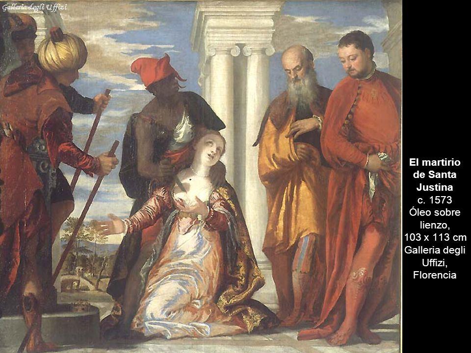 El martirio de Santa Justina c. 1573 Óleo sobre lienzo, 103 x 113 cm Galleria degli Uffizi, Florencia