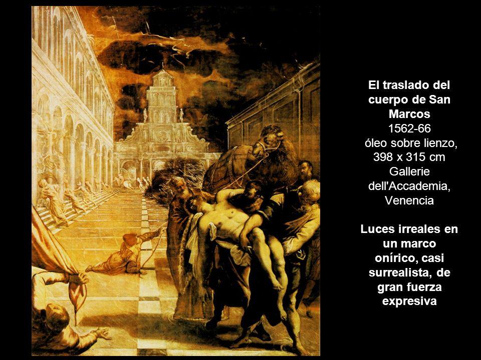 El traslado del cuerpo de San Marcos 1562-66 óleo sobre lienzo, 398 x 315 cm Gallerie dell'Accademia, Venencia Luces irreales en un marco onírico, cas