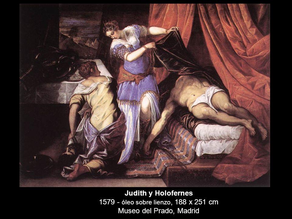 Judith y Holofernes 1579 - óleo sobre lienzo, 188 x 251 cm Museo del Prado, Madrid