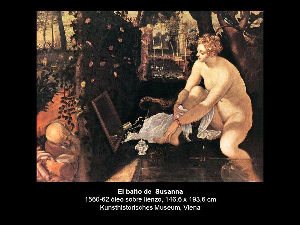 El baño de Susanna 1560-62 óleo sobre lienzo, 146,6 x 193,6 cm Kunsthistorisches Museum, Viena