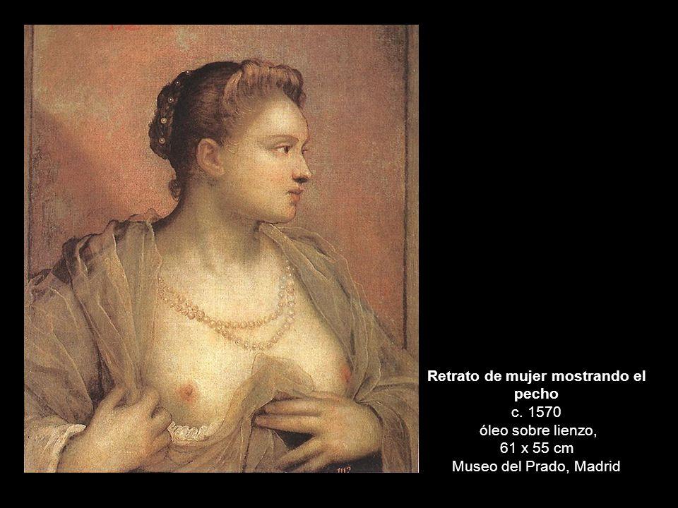 Retrato de mujer mostrando el pecho c. 1570 óleo sobre lienzo, 61 x 55 cm Museo del Prado, Madrid