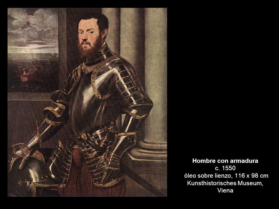 Hombre con armadura c. 1550 óleo sobre lienzo, 116 x 98 cm Kunsthistorisches Museum, Viena