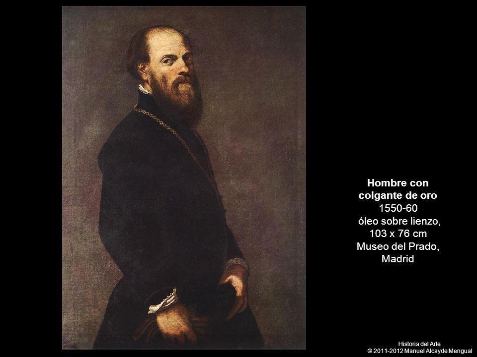 Hombre con colgante de oro 1550-60 óleo sobre lienzo, 103 x 76 cm Museo del Prado, Madrid Historia del Arte © 2011-2012 Manuel Alcayde Mengual