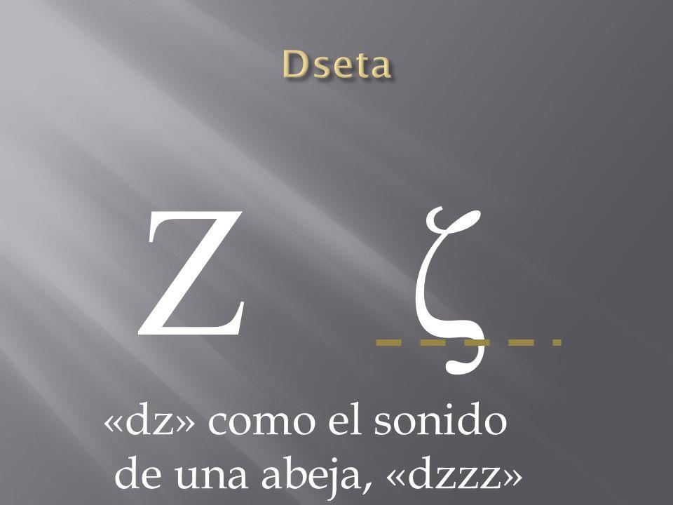 Ζ ζΖ ζ «dz» como el sonido de una abeja, «dzzz»