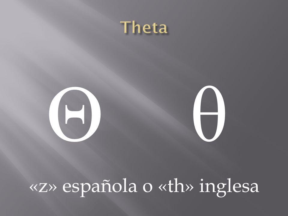 ΘθΘθ «z» española o «th» inglesa