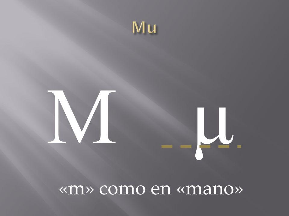 Μ μΜ μ «m» como en «mano»