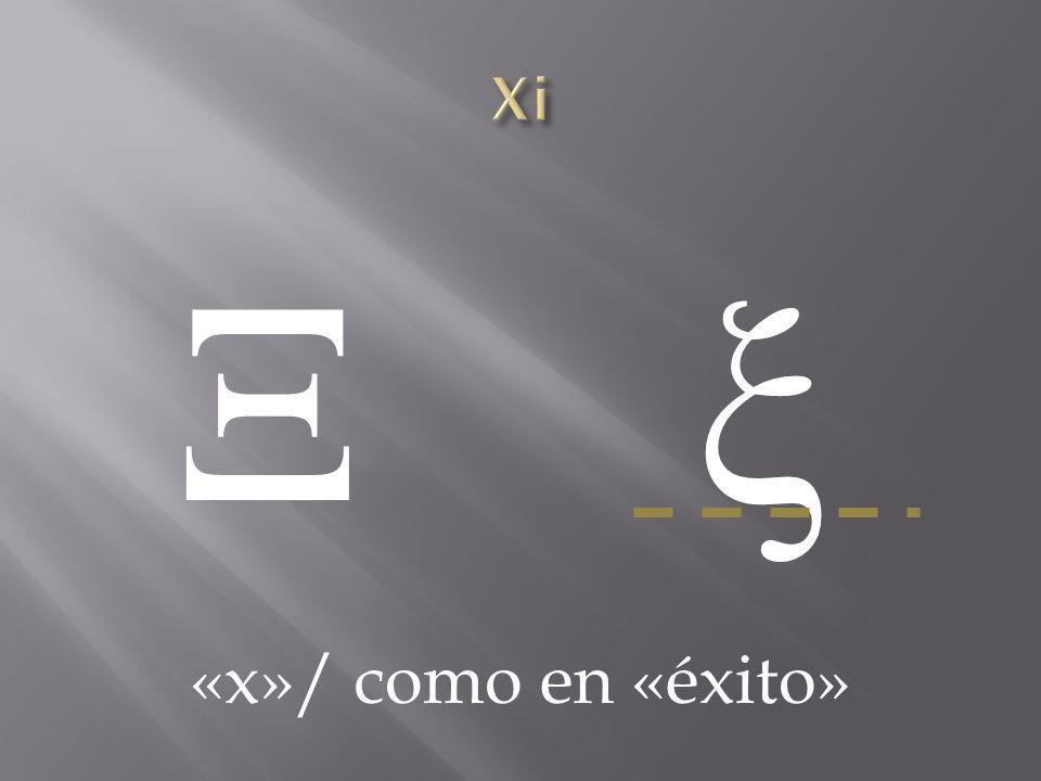 Ξ ξΞ ξ «x»/ como en «éxito»