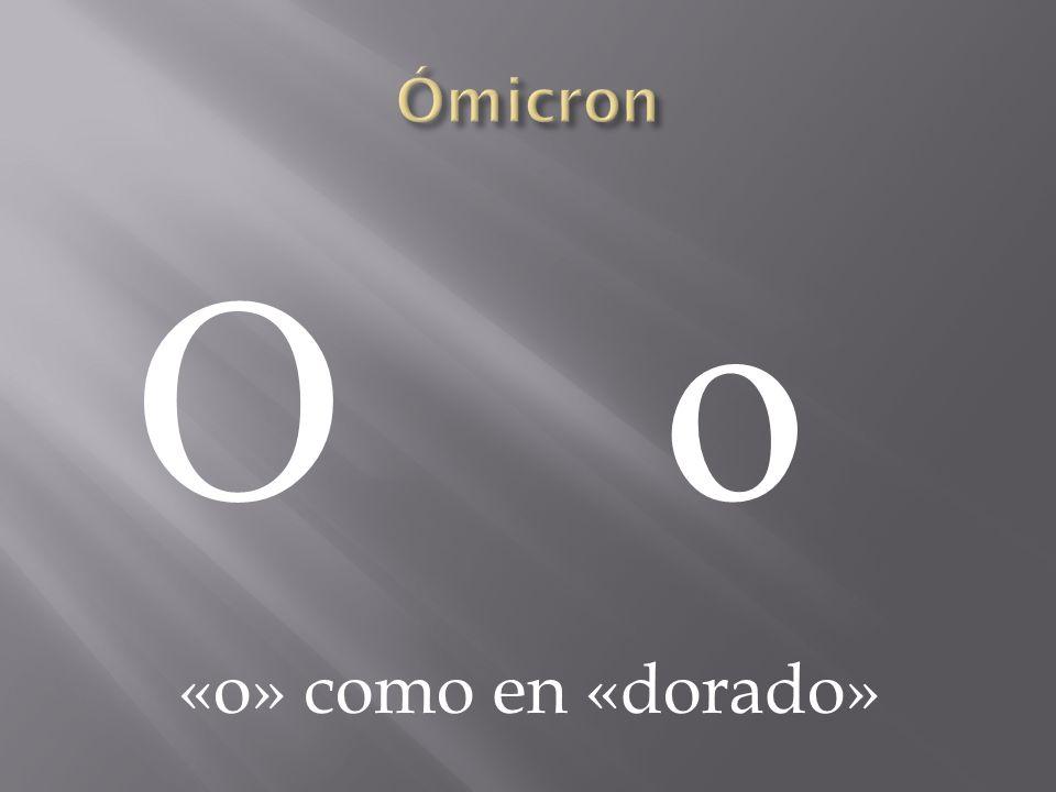 Ο οΟ ο «o» como en «dorado»