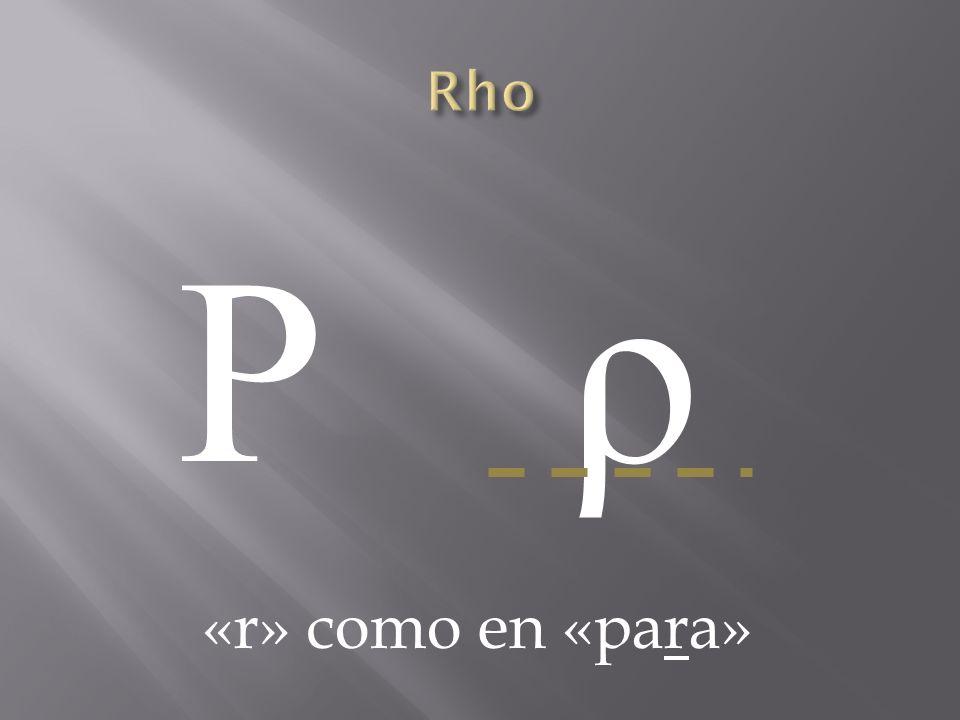 Ρ ρΡ ρ «r» como en «para»