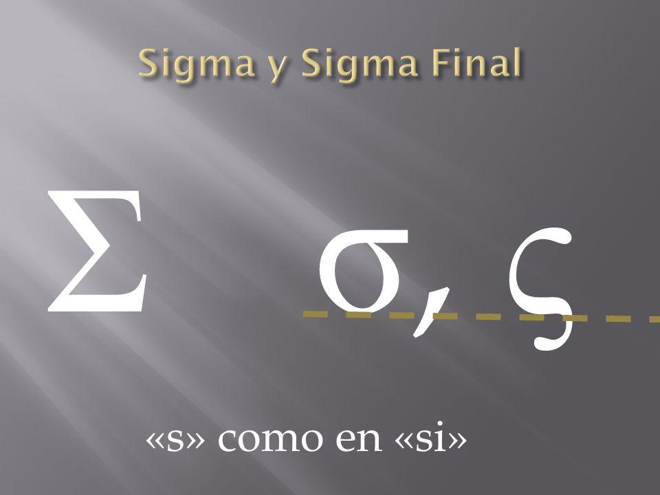Σ σ, ς «s» como en «si»