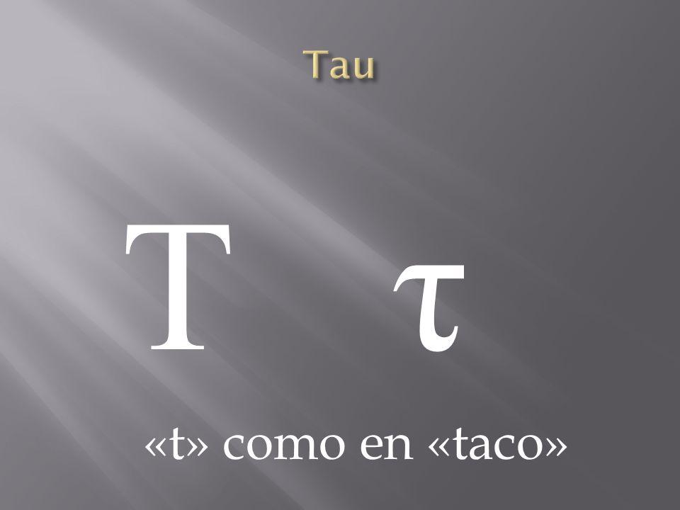 Τ τΤ τ «t» como en «taco»