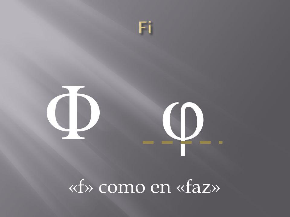 Φ φΦ φ «f» como en «faz»