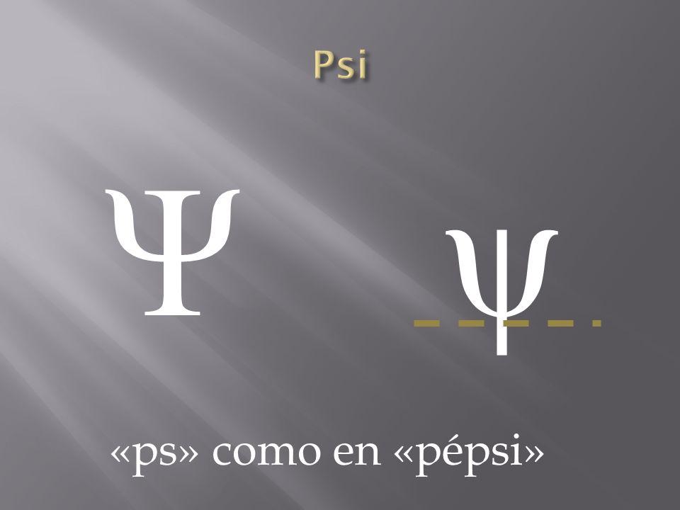 Ψ ψΨ ψ «ps» como en «pépsi»