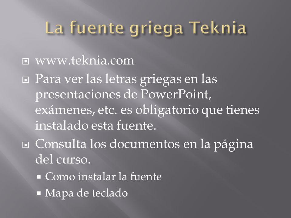 www.teknia.com Para ver las letras griegas en las presentaciones de PowerPoint, exámenes, etc. es obligatorio que tienes instalado esta fuente. Consul