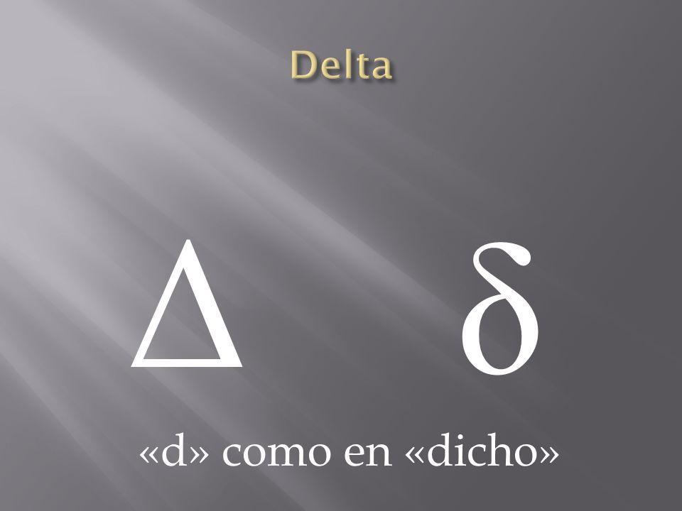 Δ δ «d» como en «dicho»