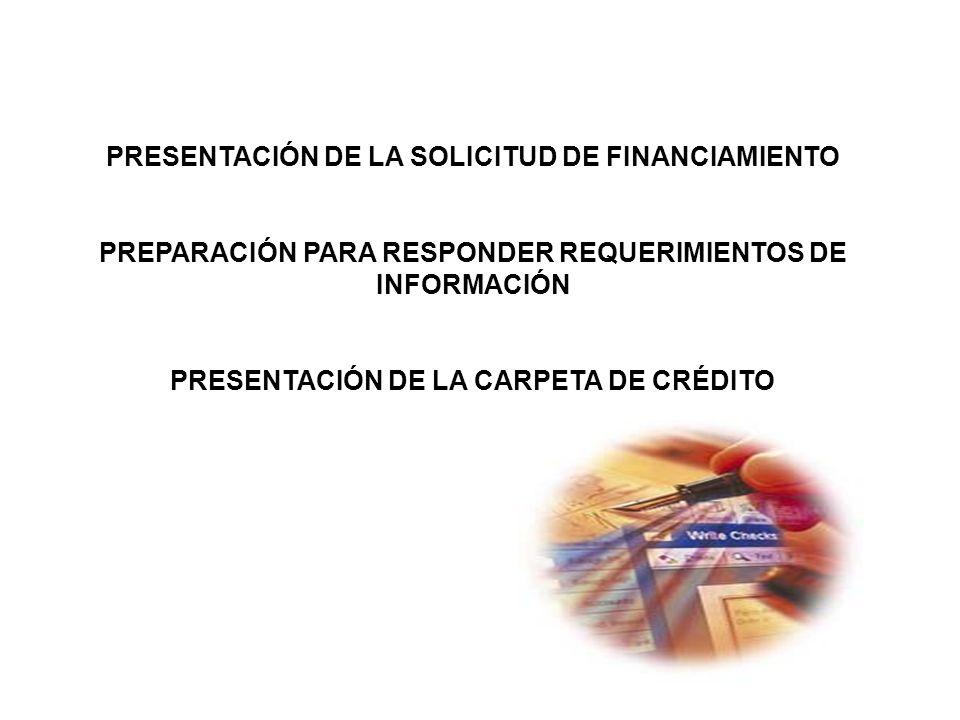 PRESENTACIÓN DE LA SOLICITUD DE FINANCIAMIENTO PREPARACIÓN PARA RESPONDER REQUERIMIENTOS DE INFORMACIÓN PRESENTACIÓN DE LA CARPETA DE CRÉDITO