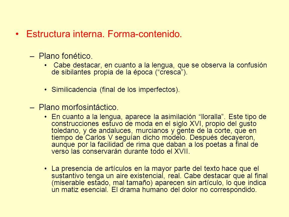 Estructura interna. Forma-contenido. –Plano fonético. Cabe destacar, en cuanto a la lengua, que se observa la confusión de sibilantes propia de la épo