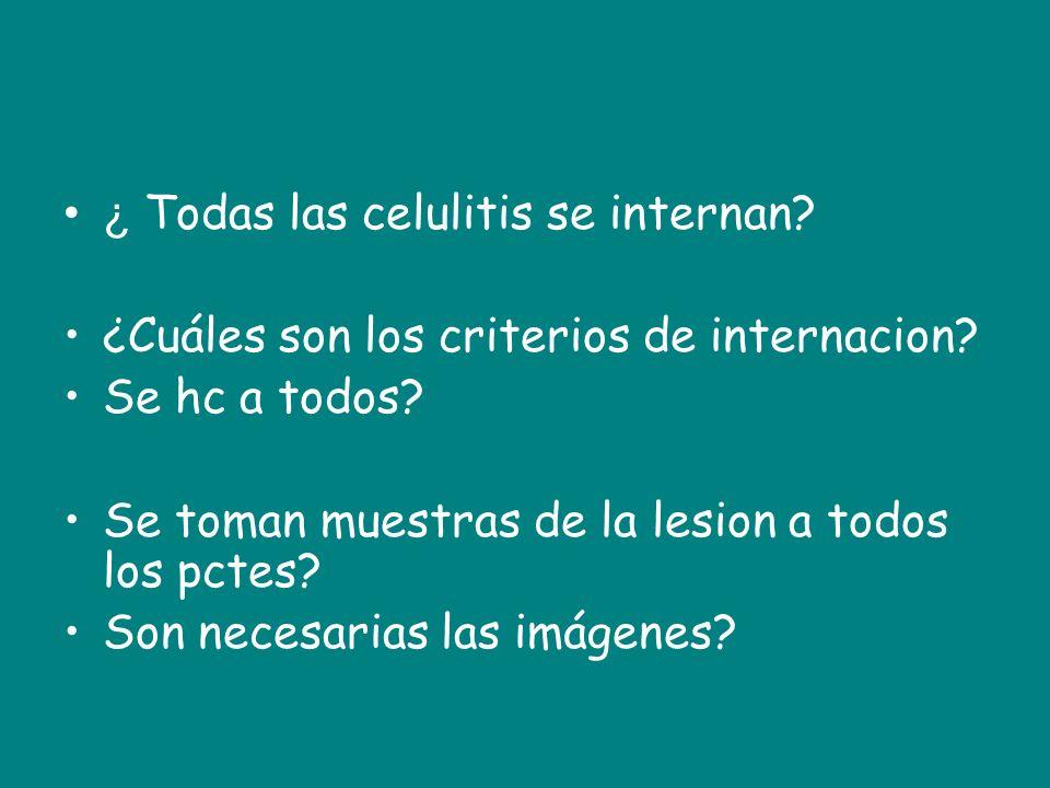 ¿ Todas las celulitis se internan? ¿Cuáles son los criterios de internacion? Se hc a todos? Se toman muestras de la lesion a todos los pctes? Son nece
