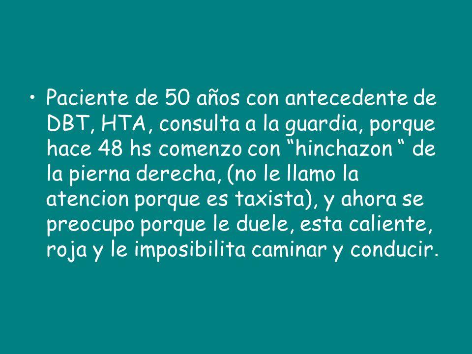 Paciente de 50 años con antecedente de DBT, HTA, consulta a la guardia, porque hace 48 hs comenzo con hinchazon de la pierna derecha, (no le llamo la