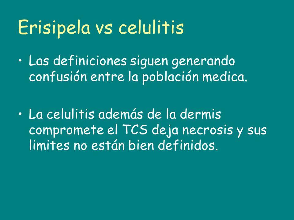 Erisipela vs celulitis Las definiciones siguen generando confusión entre la población medica. La celulitis además de la dermis compromete el TCS deja