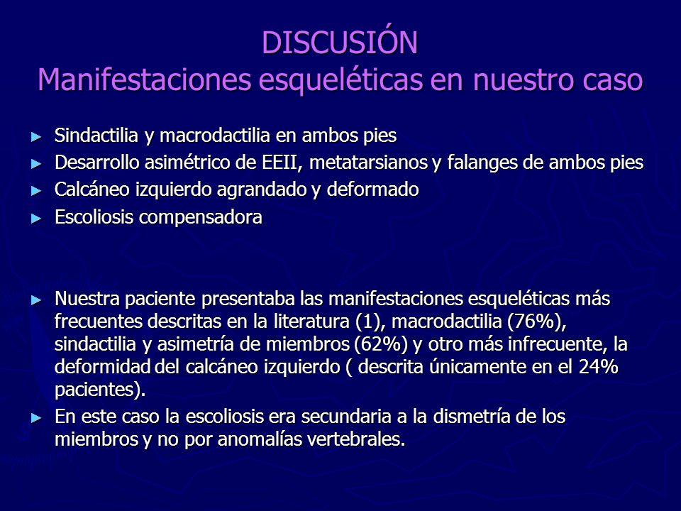 DISCUSIÓN Manifestaciones esqueléticas en nuestro caso Sindactilia y macrodactilia en ambos pies Sindactilia y macrodactilia en ambos pies Desarrollo