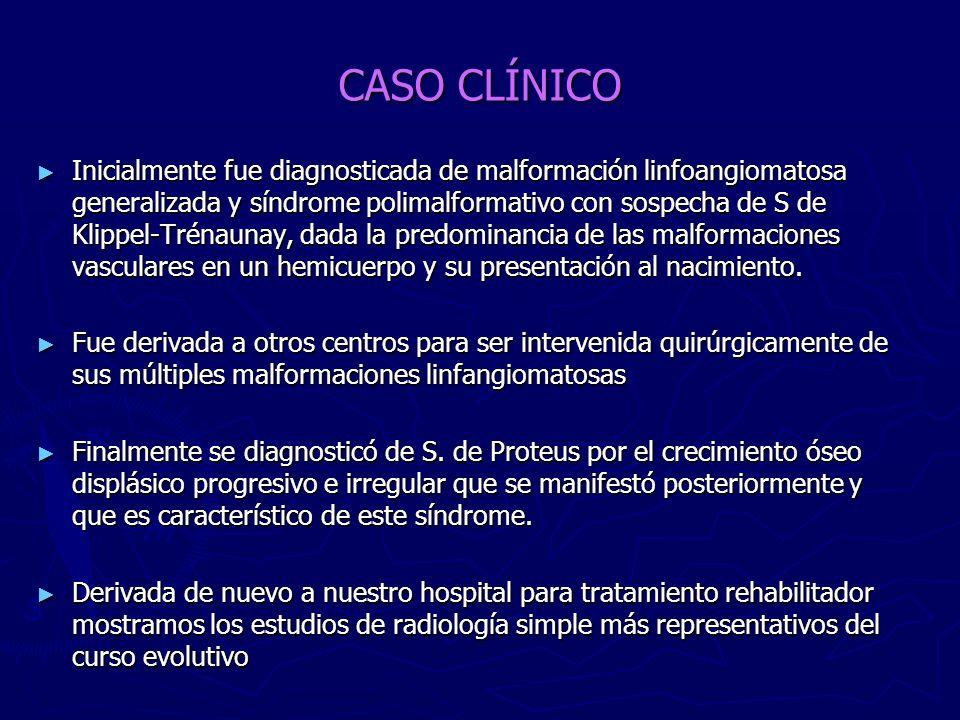 CASO CLÍNICO Inicialmente fue diagnosticada de malformación linfoangiomatosa generalizada y síndrome polimalformativo con sospecha de S de Klippel-Tré