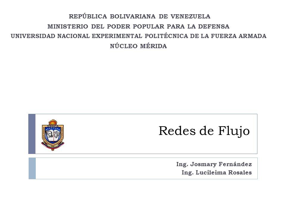 Redes de Flujo REPÚBLICA BOLIVARIANA DE VENEZUELA MINISTERIO DEL PODER POPULAR PARA LA DEFENSA UNIVERSIDAD NACIONAL EXPERIMENTAL POLITÉCNICA DE LA FUE